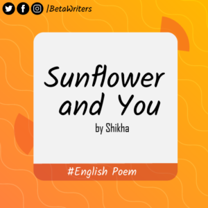 Sunflower And You